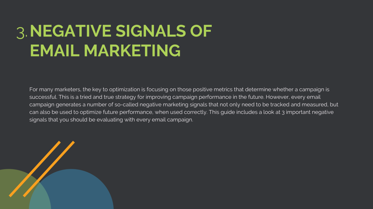 2. 3. NEGATIVE SIGNALS OF EMAIL MARKETING For many marketers, the key to optimization is focusing on those positive metric...
